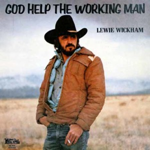 God Help The Working Man: Lewie Wickham